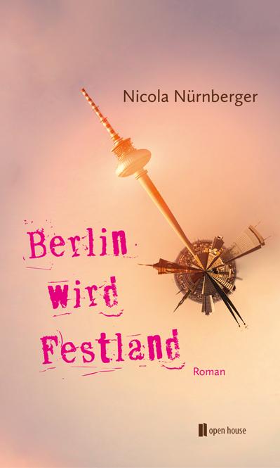 Nicola Nürnberger: Berlin wird Festland. Roman
